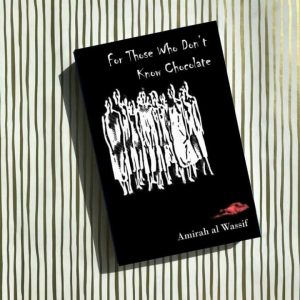 'For Those Who Don't Know Chocolate' by Amirah Al Wassif
