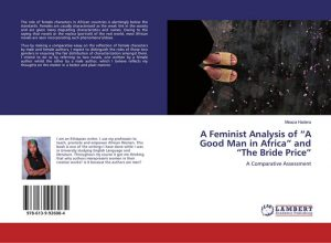 "'A Feminist Analysis of ""A Good Man in Africa"" and ""The Bride Price"": A Comparative Assessment', by Meaza Hadera"